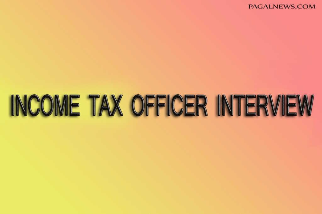 income tax officer interview