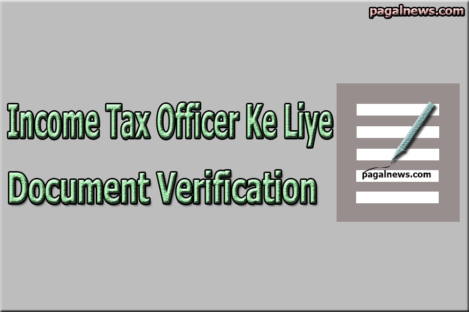 INCOME TAX OFFICE DOCUMENTS VERIFICATION AND PHYSICAL TEST