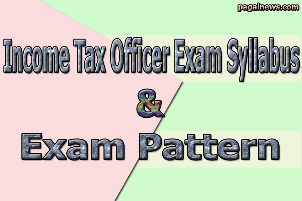 Income Tax Officer Exam की Syllabus और Exam Pattern